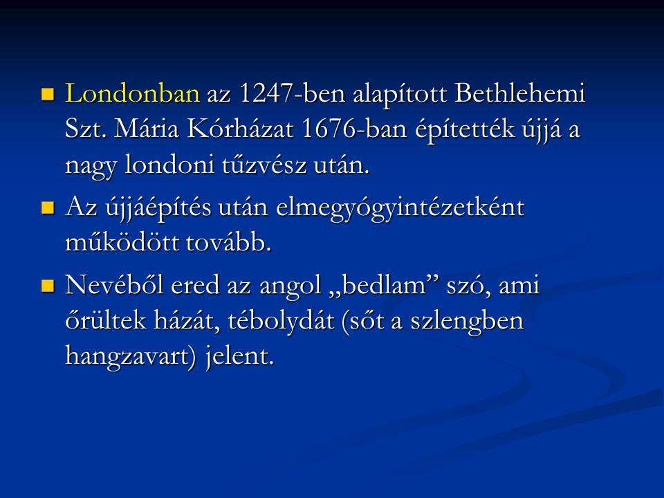 Londonban az 1247-ben alapított Bethlehemi Szt. Mária Kórházat 1676-ban építették újjá a nagy londoni tűzvész után. Londonban az 1247-ben alapított Be