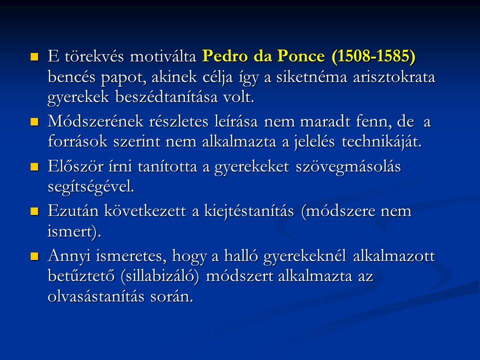 E törekvés motiválta Pedro da Ponce (1508-1585) bencés papot, akinek célja így a siketnéma arisztokrata gyerekek beszédtanítása volt. E törekvés motiv