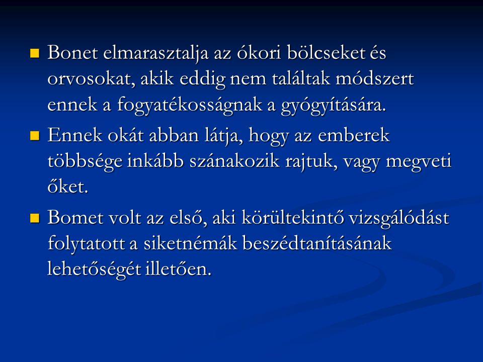 Bonet elmarasztalja az ókori bölcseket és orvosokat, akik eddig nem találtak módszert ennek a fogyatékosságnak a gyógyítására. Bonet elmarasztalja az