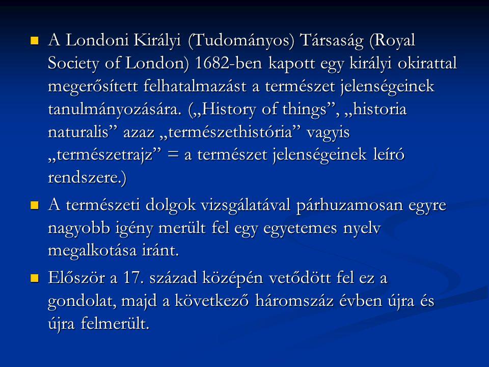 A Londoni Királyi (Tudományos) Társaság (Royal Society of London) 1682-ben kapott egy királyi okirattal megerősített felhatalmazást a természet jelens