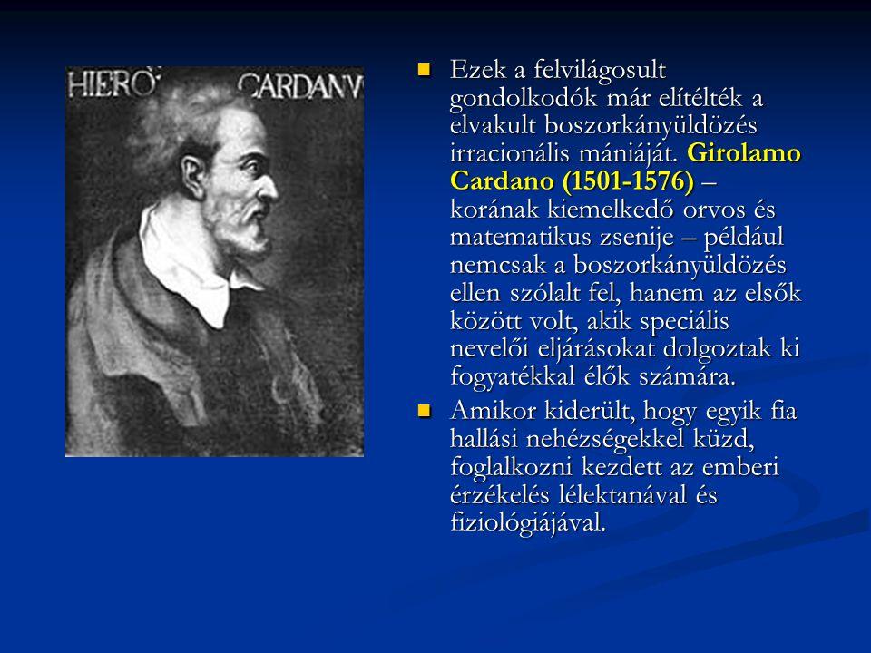 Ezek a felvilágosult gondolkodók már elítélték a elvakult boszorkányüldözés irracionális mániáját. Girolamo Cardano (1501-1576) – korának kiemelkedő o