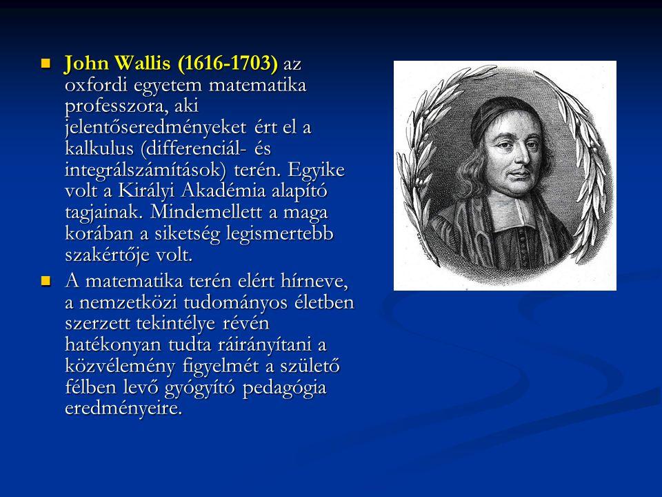 John Wallis (1616-1703) az oxfordi egyetem matematika professzora, aki jelentőseredményeket ért el a kalkulus (differenciál- és integrálszámítások) te