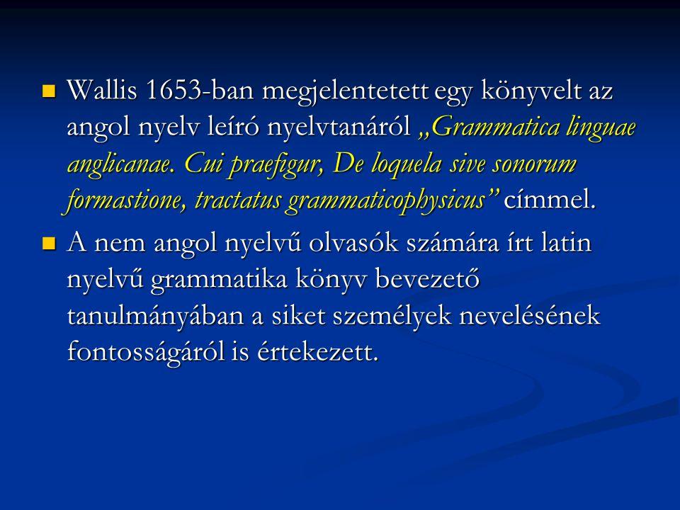 """Wallis 1653-ban megjelentetett egy könyvelt az angol nyelv leíró nyelvtanáról """"Grammatica linguae anglicanae. Cui praefigur, De loquela sive sonorum f"""
