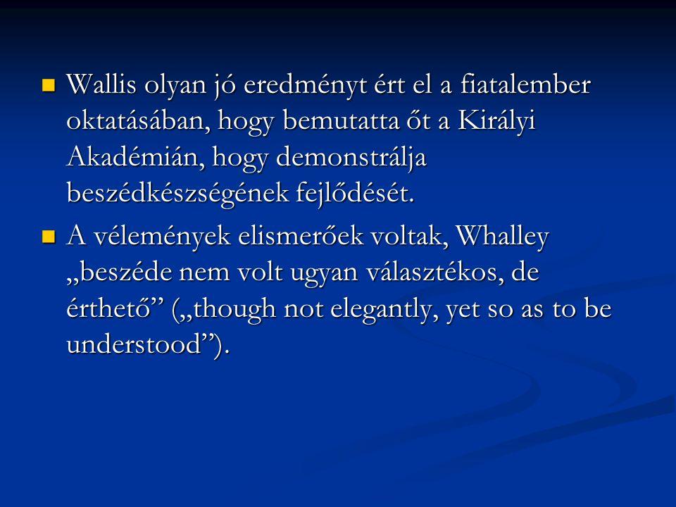 Wallis olyan jó eredményt ért el a fiatalember oktatásában, hogy bemutatta őt a Királyi Akadémián, hogy demonstrálja beszédkészségének fejlődését. Wal