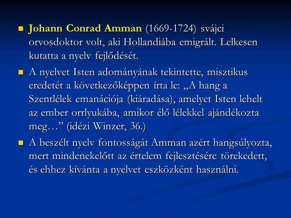 Johann Conrad Amman (1669-1724) svájci orvosdoktor volt, aki Hollandiába emigrált. Lelkesen kutatta a nyelv fejlődését. Johann Conrad Amman (1669-1724
