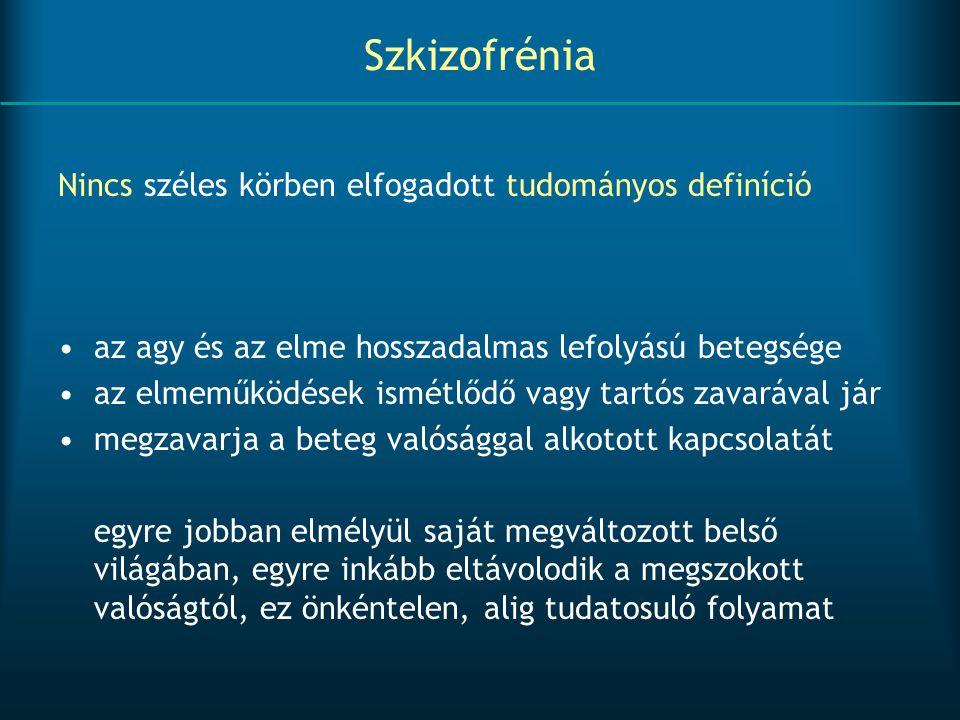 Szkizofrénia Nincs széles körben elfogadott tudományos definíció az agy és az elme hosszadalmas lefolyású betegsége az elmeműködések ismétlődő vagy ta