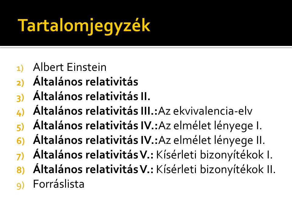 1) Albert Einstein 2) Általános relativitás 3) Általános relativitás II. 4) Általános relativitás III.:Az ekvivalencia-elv 5) Általános relativitás IV
