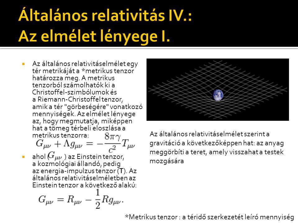  Az általános relativitáselmélet egy tér metrikáját a *metrikus tenzor határozza meg. A metrikus tenzorból számolhatók ki a Christoffel-szimbólumok é