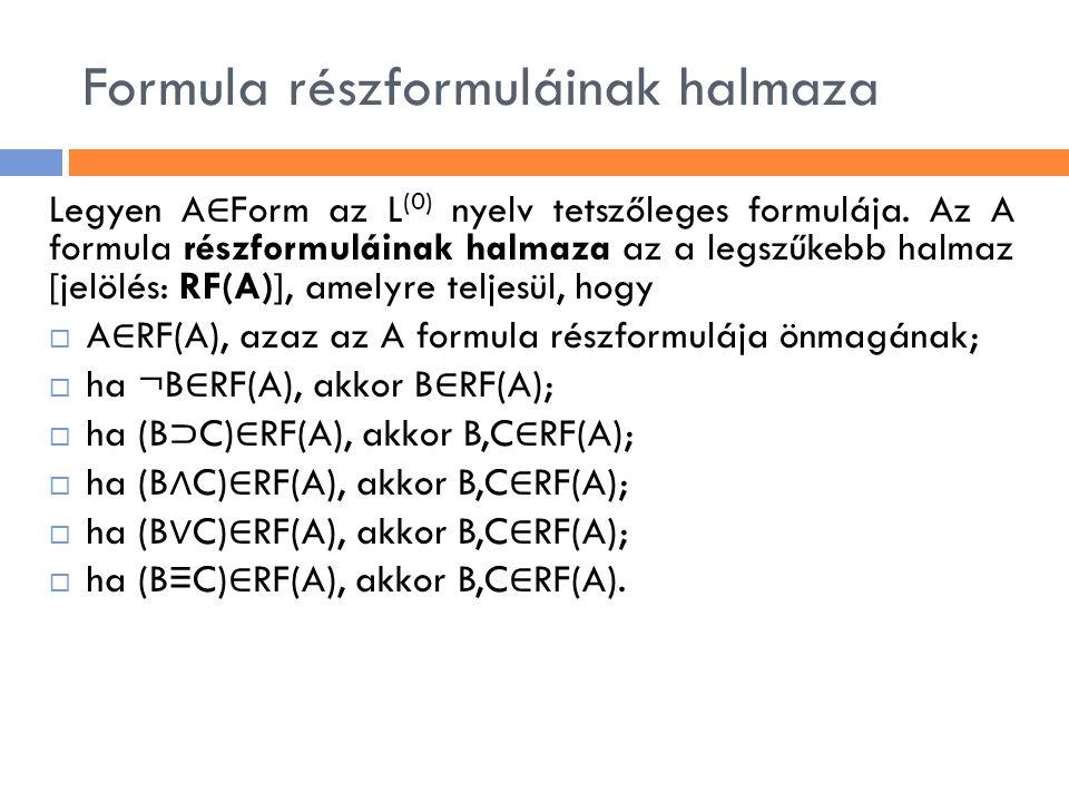 Formula részformuláinak halmaza Legyen A ∈ Form az L (0) nyelv tetszőleges formulája. Az A formula részformuláinak halmaza az a legszűkebb halmaz [jel