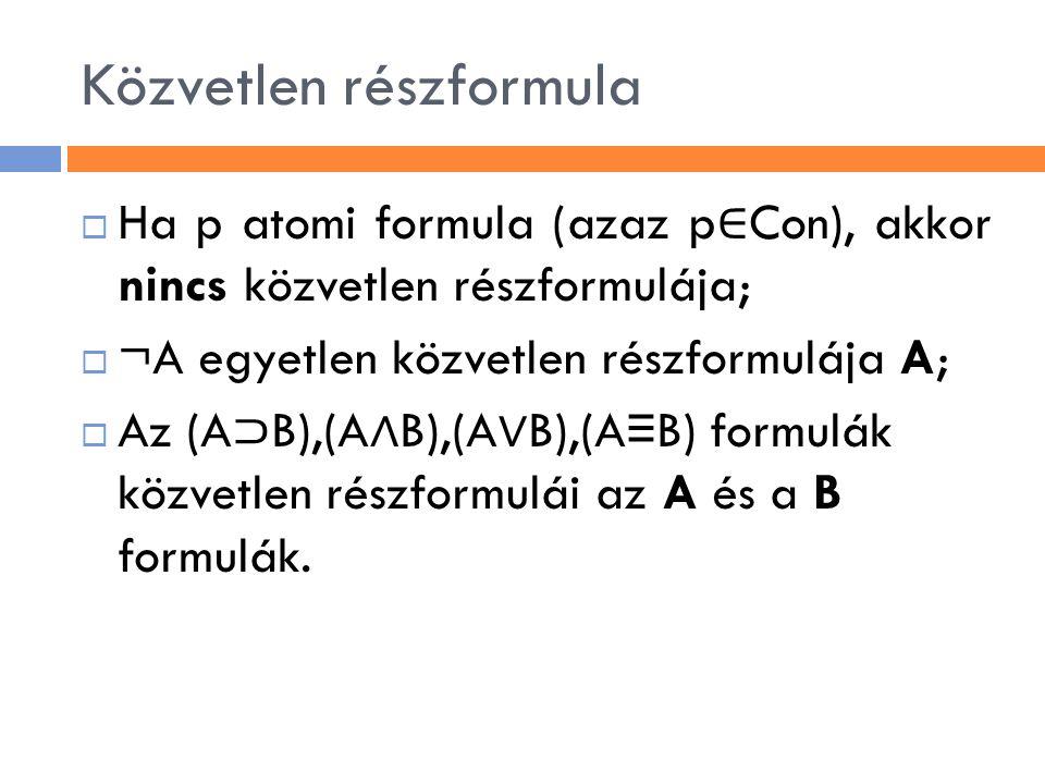 Közvetlen részformula  Ha p atomi formula (azaz p ∈ Con), akkor nincs közvetlen részformulája;  ¬A egyetlen közvetlen részformulája A;  Az (A ⊃ B),