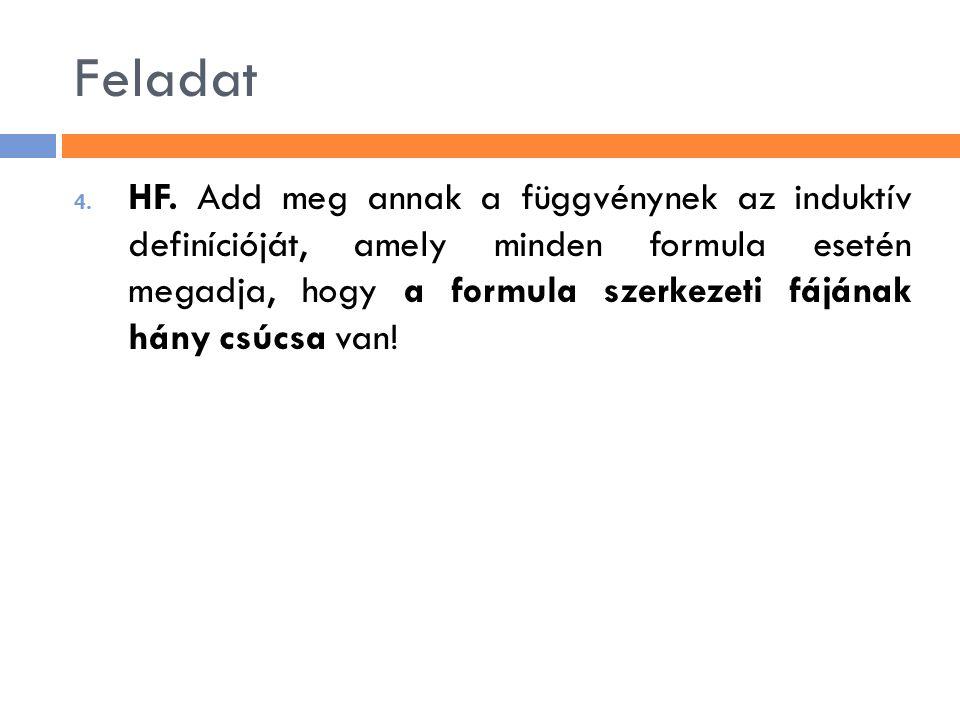 Feladat 4. HF. Add meg annak a függvénynek az induktív definícióját, amely minden formula esetén megadja, hogy a formula szerkezeti fájának hány csúcs