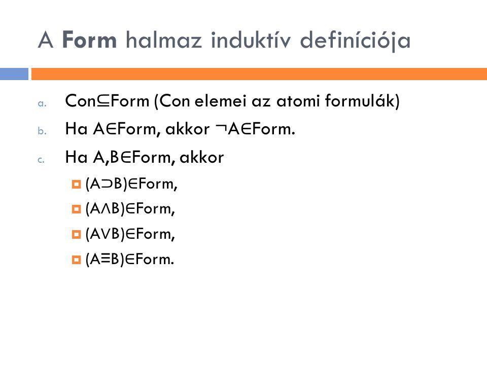 Példák formulákra  atomi formula (eleme a Con halmaznak) p, q, r, s, t,…  atomi formulából képzett formula ¬p, ¬q, ¬r, ……  formulákból képzett formula (A ⊃ B), (A ∧ ¬ B),…  formulából képzett formula ¬ (A ⊃ B), ( ¬ (A ∧ ¬ B) ∨ C),…..