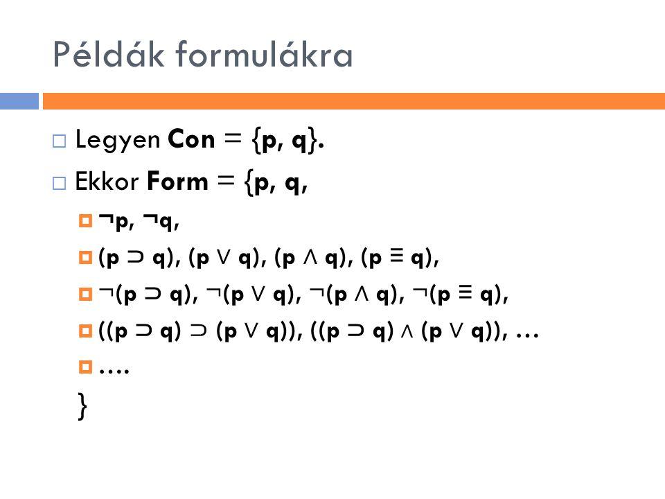 Példák formulákra  Legyen Con = {p, q}.  Ekkor Form = {p, q,  ¬p, ¬q,  (p ⊃ q), (p ∨ q), (p ∧ q), (p ≡ q),  ¬(p ⊃ q), ¬(p ∨ q), ¬(p ∧ q), ¬(p ≡ q