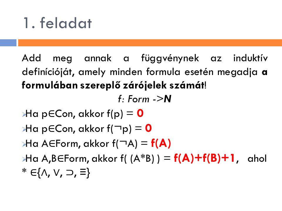 1. feladat Add meg annak a függvénynek az induktív definícióját, amely minden formula esetén megadja a formulában szereplő zárójelek számát! f: Form -