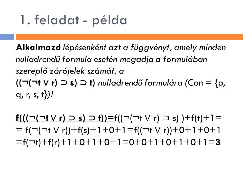 1. feladat - példa Alkalmazd lépésenként azt a függvényt, amely minden nulladrendű formula esetén megadja a formulában szereplő zárójelek számát, a ((