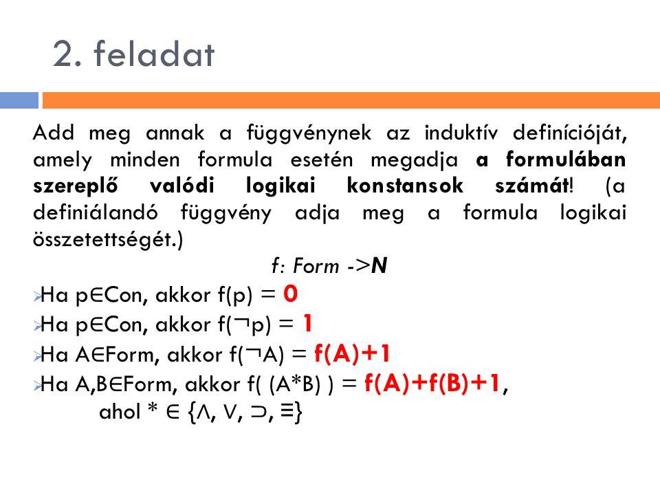2. feladat Add meg annak a függvénynek az induktív definícióját, amely minden formula esetén megadja a formulában szereplő valódi logikai konstansok s