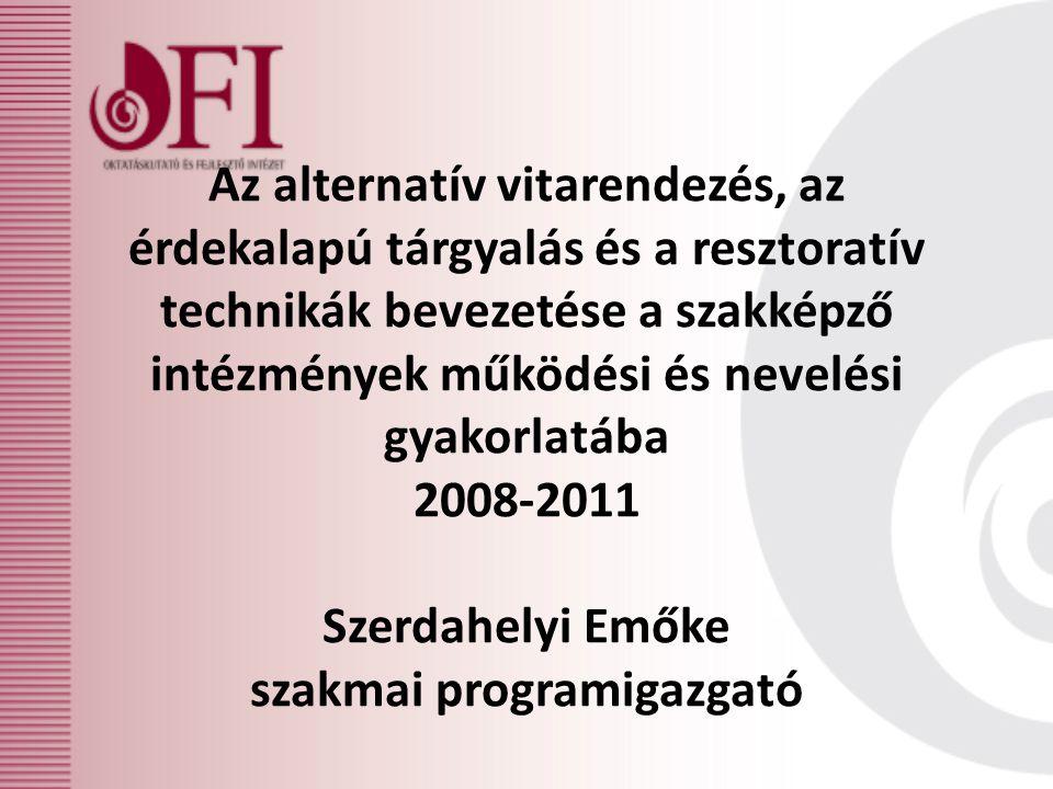 Az alternatív vitarendezés, az érdekalapú tárgyalás és a resztoratív technikák bevezetése a szakképző intézmények működési és nevelési gyakorlatába 2008-2011 Szerdahelyi Emőke szakmai programigazgató