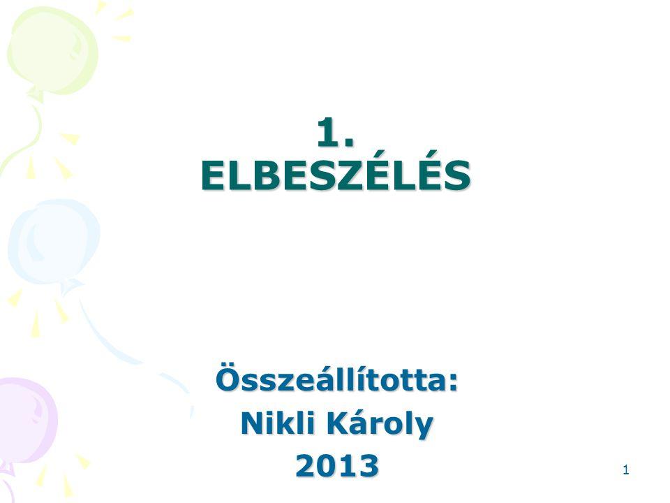 1. ELBESZÉLÉS Összeállította: Nikli Károly 2013 1