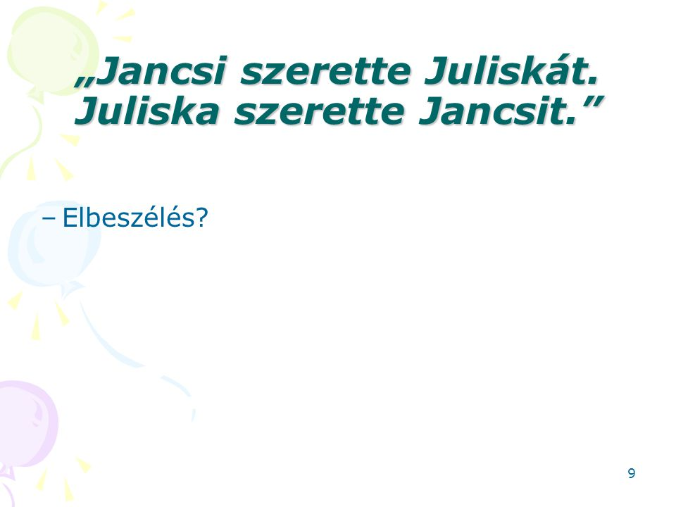 """""""Jancsi szerette Juliskát. Juliska szerette Jancsit."""" –Elbeszélés? 9"""