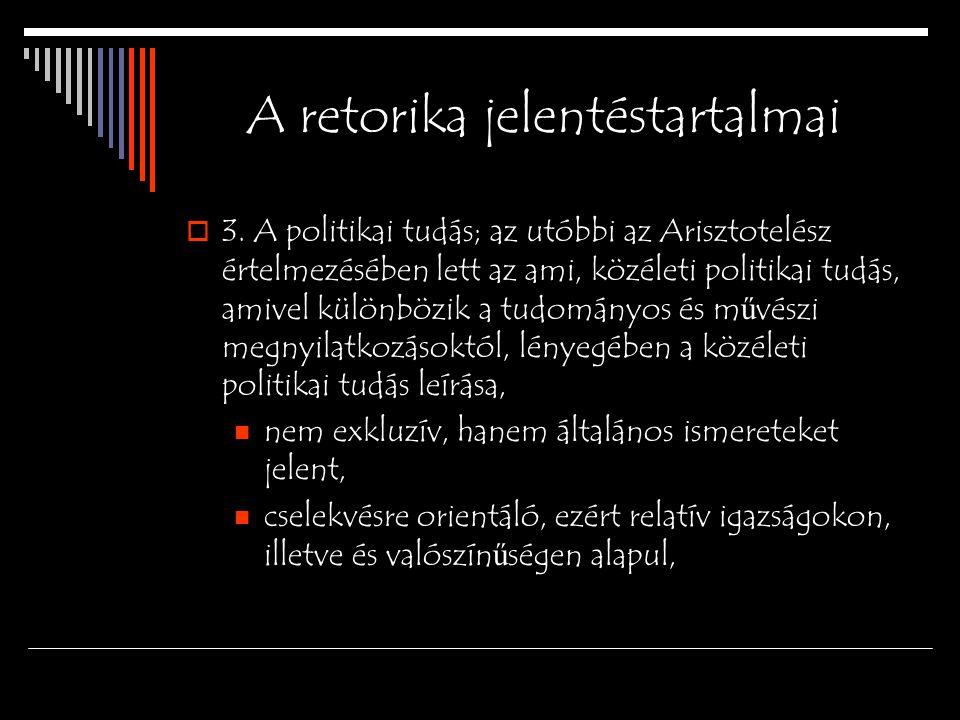 A retorika jelentéstartalmai  3. A politikai tudás; az utóbbi az Arisztotelész értelmezésében lett az ami, közéleti politikai tudás, amivel különbözi