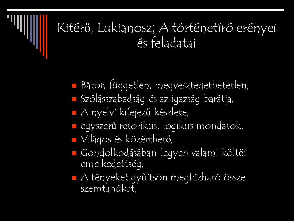 Kitér ő ; Lukianosz ; A történetíró erényei és feladatai Bátor, független, megvesztegethetetlen, Szólásszabadság és az igazság barátja, A nyelvi kifej