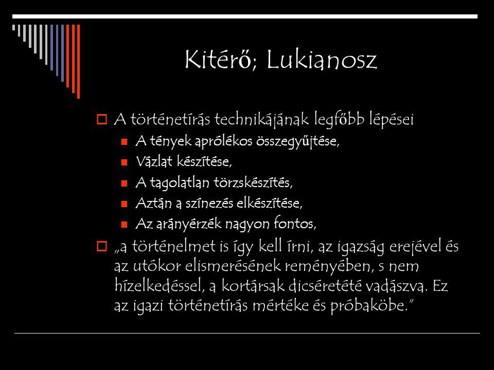 Kitér ő ; Lukianosz  A történetírás technikájának legf ő bb lépései A tények aprólékos összegy ű jtése, Vázlat készítése, A tagolatlan törzskészítés,