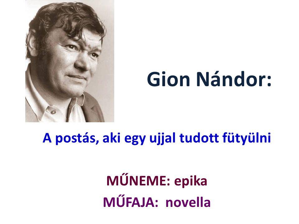 Gion Nándor: A postás, aki egy ujjal tudott fütyülni MŰNEME: epika MŰFAJA: novella