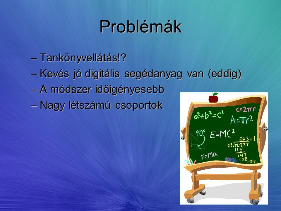 Problémák –Tankönyvellátás!? –Kevés jó digitális segédanyag van (eddig) –A módszer időigényesebb –Nagy létszámú csoportok