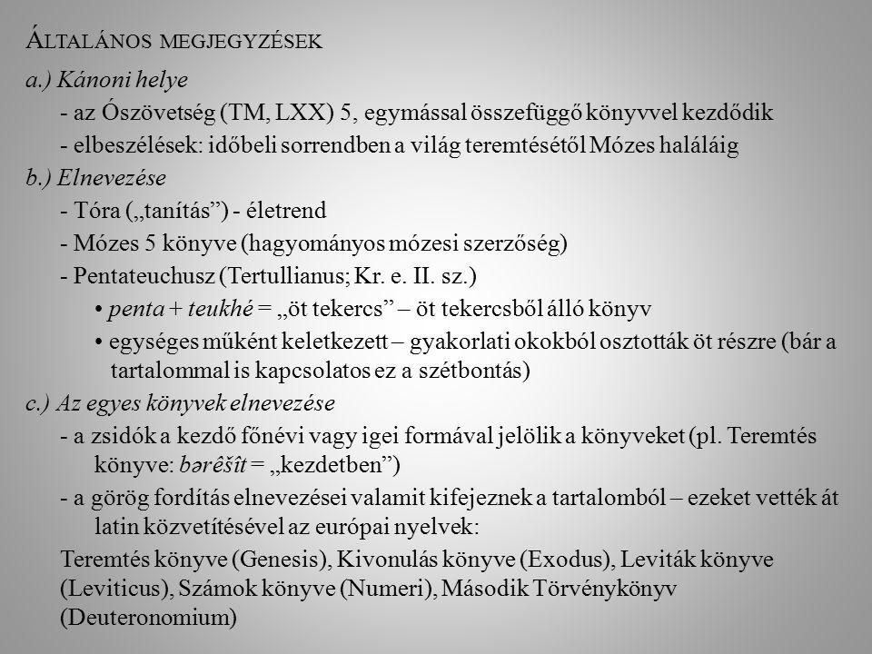 Á LTALÁNOS MEGJEGYZÉSEK a.) Kánoni helye - az Ószövetség (TM, LXX) 5, egymással összefüggő könyvvel kezdődik - elbeszélések: időbeli sorrendben a vilá