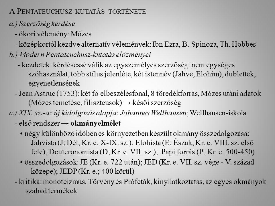 A P ENTATEUCHUSZ - KUTATÁS TÖRTÉNETE a.) Szerzőség kérdése - ókori vélemény: Mózes - középkortól kezdve alternatív vélemények: Ibn Ezra, B. Spinoza, T