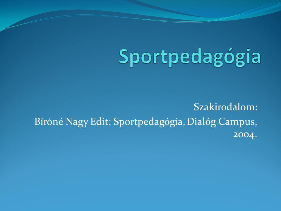 Szakirodalom: Bíróné Nagy Edit: Sportpedagógia, Dialóg Campus, 2004.