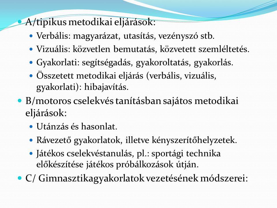 A/tipikus metodikai eljárások: Verbális: magyarázat, utasítás, vezényszó stb. Vizuális: közvetlen bemutatás, közvetett szemléltetés. Gyakorlati: segít