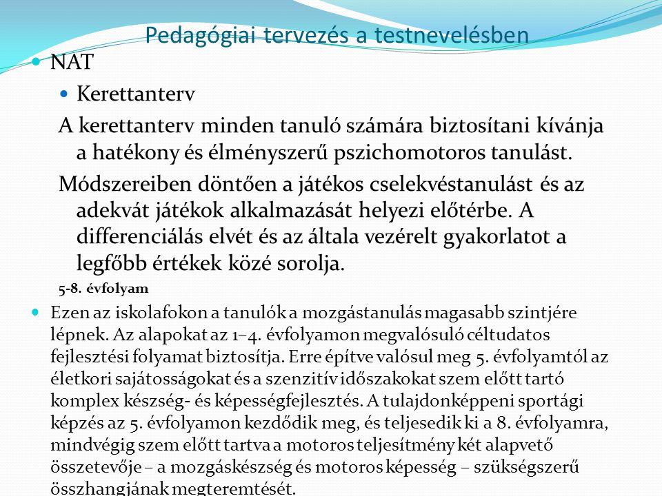 Pedagógiai tervezés a testnevelésben NAT Kerettanterv A kerettanterv minden tanuló számára biztosítani kívánja a hatékony és élményszerű pszichomotoro