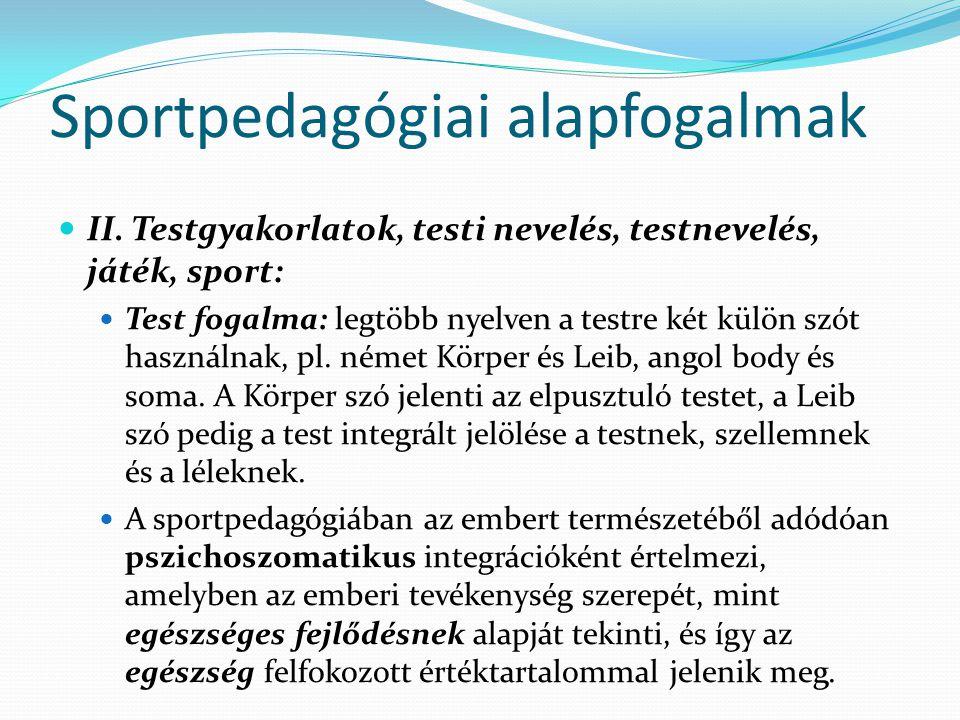 Sportpedagógiai alapfogalmak II. Testgyakorlatok, testi nevelés, testnevelés, játék, sport: Test fogalma: legtöbb nyelven a testre két külön szót hasz
