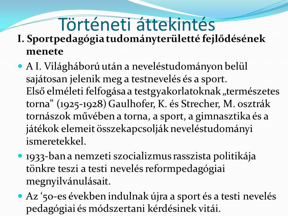 Történeti áttekintés I. Sportpedagógia tudományterületté fejlődésének menete A I. Világháború után a neveléstudományon belül sajátosan jelenik meg a t