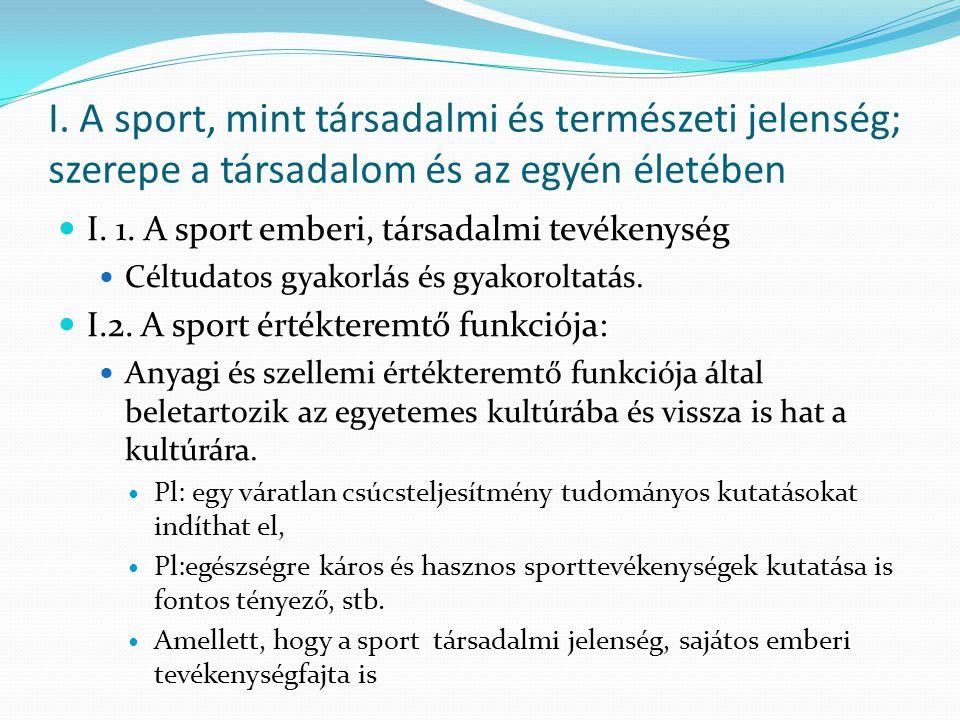 I. A sport, mint társadalmi és természeti jelenség; szerepe a társadalom és az egyén életében I. 1. A sport emberi, társadalmi tevékenység Céltudatos