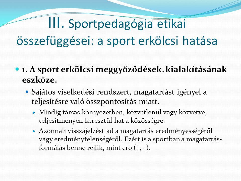 III. Sportpedagógia etikai összefüggései: a sport erkölcsi hatása 1. A sport erkölcsi meggyőződések, kialakításának eszköze. Sajátos viselkedési rends