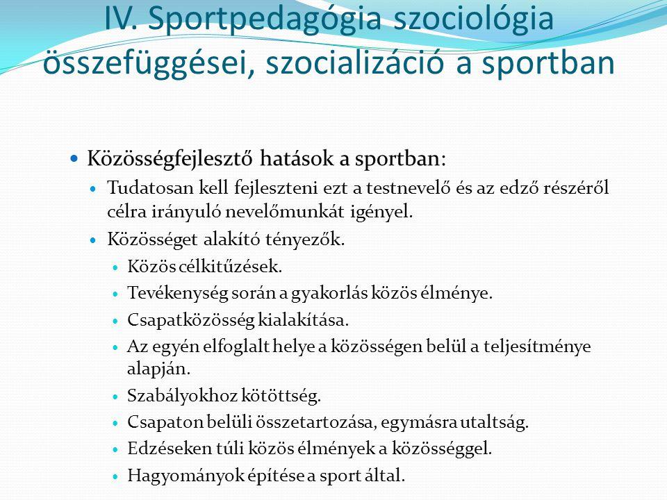 Közösségfejlesztő hatások a sportban: Tudatosan kell fejleszteni ezt a testnevelő és az edző részéről célra irányuló nevelőmunkát igényel. Közösséget