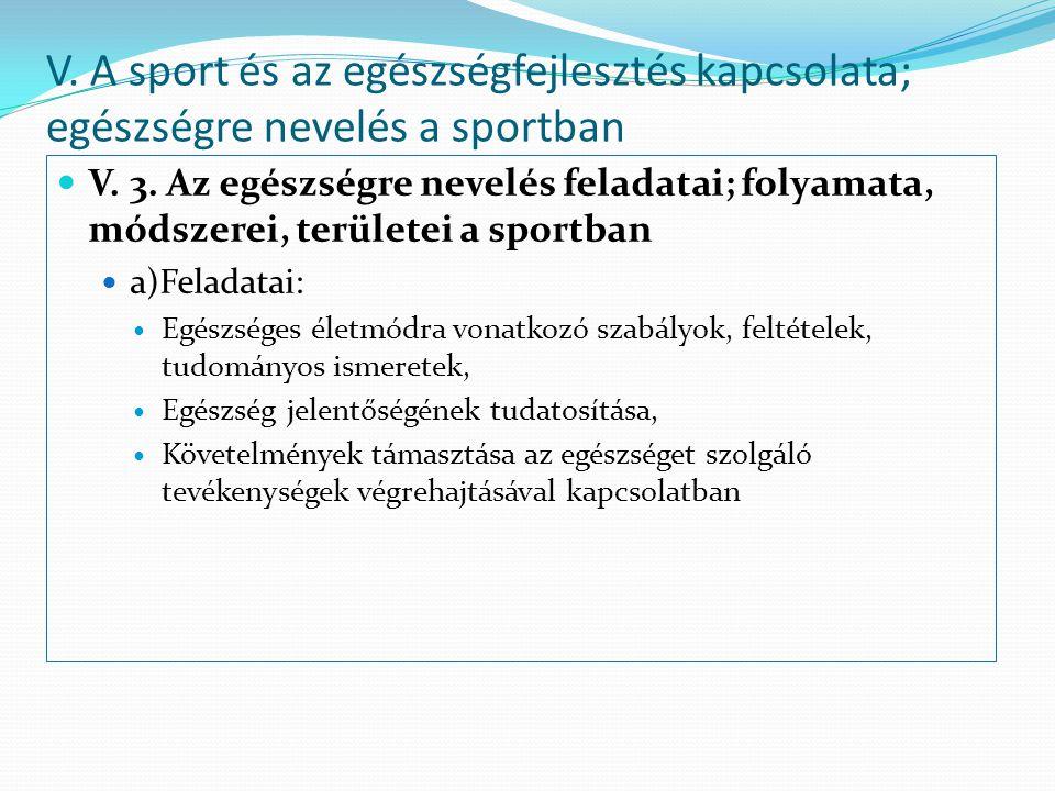 V. 3. Az egészségre nevelés feladatai; folyamata, módszerei, területei a sportban a)Feladatai: Egészséges életmódra vonatkozó szabályok, feltételek, t