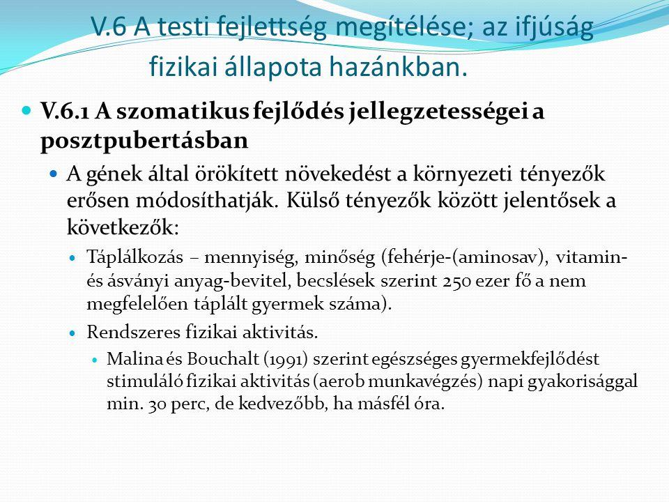 V.6 A testi fejlettség megítélése; az ifjúság fizikai állapota hazánkban. V.6.1 A szomatikus fejlődés jellegzetességei a posztpubertásban A gének álta