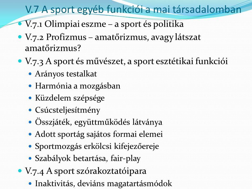 V.7 A sport egyéb funkciói a mai társadalomban V.7.1 Olimpiai eszme – a sport és politika V.7.2 Profizmus – amatőrizmus, avagy látszat amatőrizmus? V.