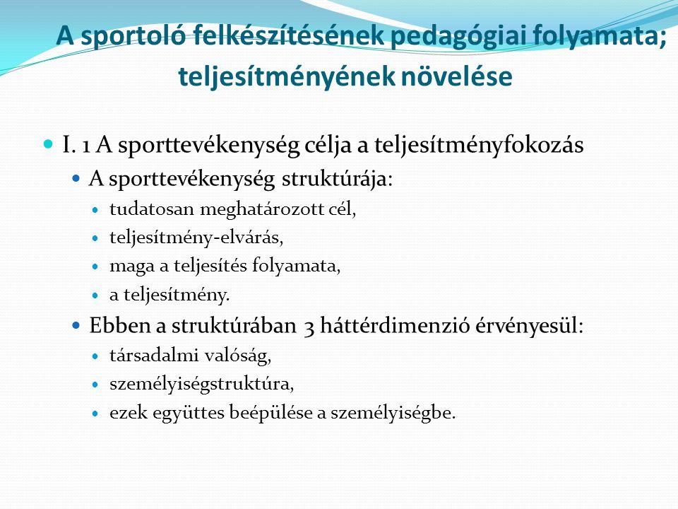 A sportoló felkészítésének pedagógiai folyamata; teljesítményének növelése I. 1 A sporttevékenység célja a teljesítményfokozás A sporttevékenység stru