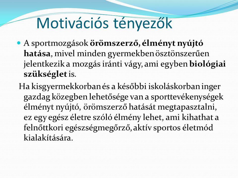 Motivációs tényezők A sportmozgások örömszerző, élményt nyújtó hatása, mivel minden gyermekben ösztönszerűen jelentkezik a mozgás iránti vágy, ami egy