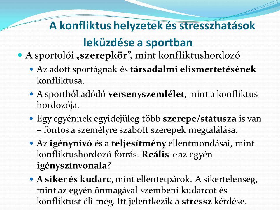 """A konfliktus helyzetek és stresszhatások leküzdése a sportban A sportolói """"szerepkör"""", mint konfliktushordozó Az adott sportágnak és társadalmi elisme"""