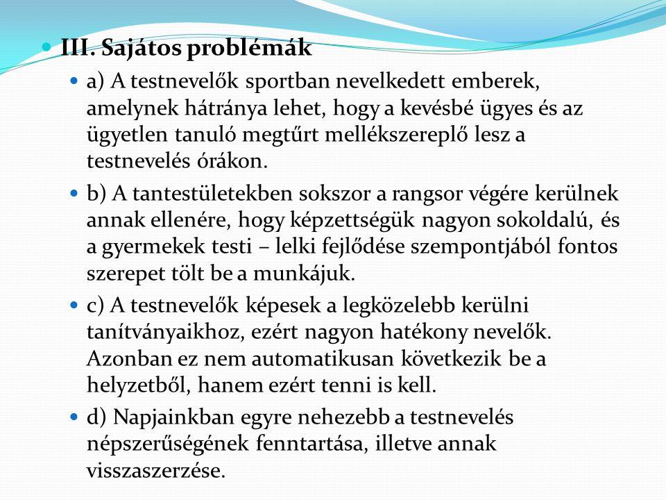 III. Sajátos problémák a) A testnevelők sportban nevelkedett emberek, amelynek hátránya lehet, hogy a kevésbé ügyes és az ügyetlen tanuló megtűrt mell