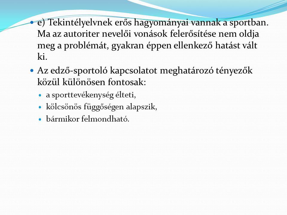 e) Tekintélyelvnek erős hagyományai vannak a sportban. Ma az autoriter nevelői vonások felerősítése nem oldja meg a problémát, gyakran éppen ellenkező