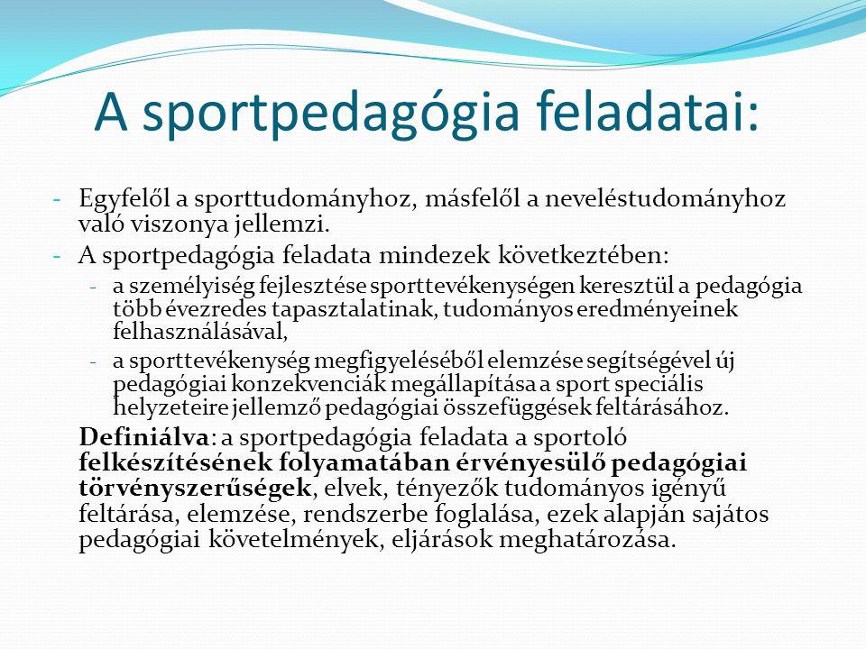 A sportpedagógia feladatai: - Egyfelől a sporttudományhoz, másfelől a neveléstudományhoz való viszonya jellemzi. - A sportpedagógia feladata mindezek