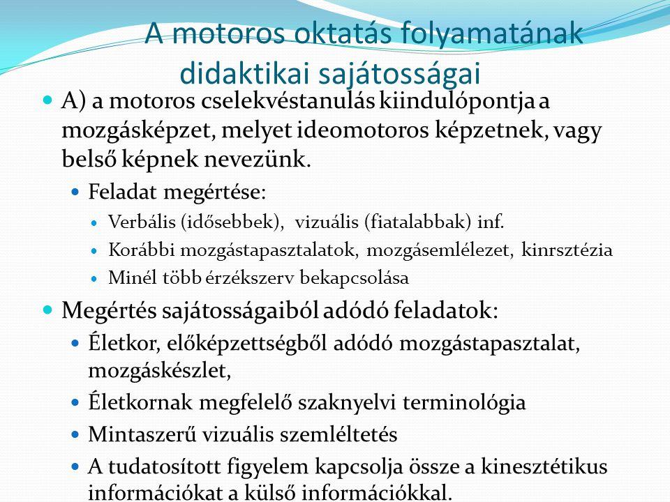 A motoros oktatás folyamatának didaktikai sajátosságai A) a motoros cselekvéstanulás kiindulópontja a mozgásképzet, melyet ideomotoros képzetnek, vagy