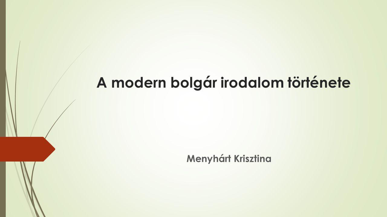 A modern bolgár irodalom története Menyhárt Krisztina