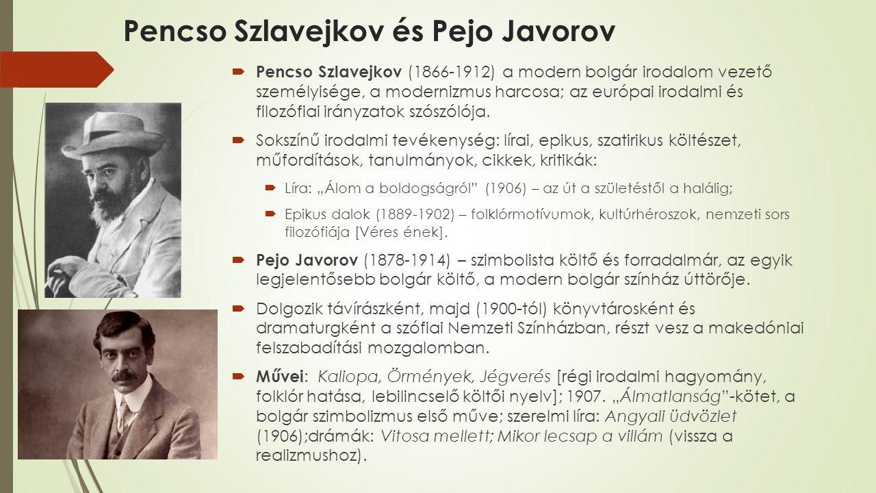 Pencso Szlavejkov és Pejo Javorov  Pencso Szlavejkov (1866-1912) a modern bolgár irodalom vezető személyisége, a modernizmus harcosa; az európai irodalmi és filozófiai irányzatok szószólója.